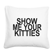 Show Me Your Kitties Square Canvas Pillow