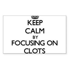 Keep Calm by focusing on Clots Decal