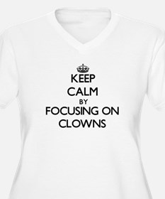 Keep Calm by focusing on Clowns Plus Size T-Shirt