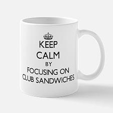Keep Calm by focusing on Club Sandwiches Mugs