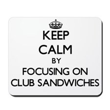 Keep Calm by focusing on Club Sandwiches Mousepad