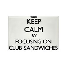Keep Calm by focusing on Club Sandwiches Magnets
