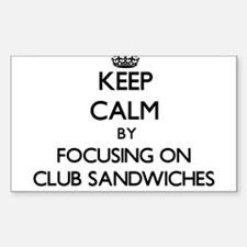 Keep Calm by focusing on Club Sandwiches Decal