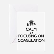 Keep Calm by focusing on Coagulatio Greeting Cards