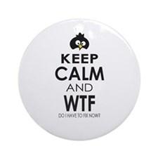 Penguin Keep Calm and WTF do I have to fix now Orn