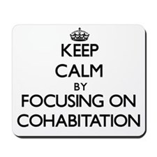 Keep Calm by focusing on Cohabitation Mousepad