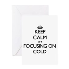 Keep Calm by focusing on Cold Greeting Cards
