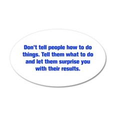 Don t tell people how to do things Tell them what