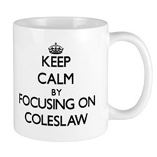 Keep Calm by focusing on Coleslaw Mugs