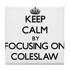Keep Calm by focusing on Coleslaw Tile Coaster