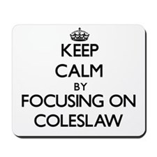Keep Calm by focusing on Coleslaw Mousepad