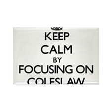 Keep Calm by focusing on Coleslaw Magnets