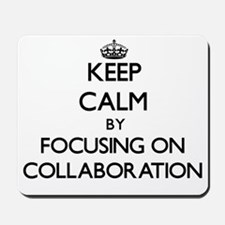 Keep Calm by focusing on Collaboration Mousepad