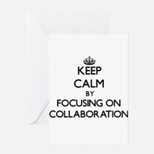 Keep Calm by focusing on Collaborat Greeting Cards