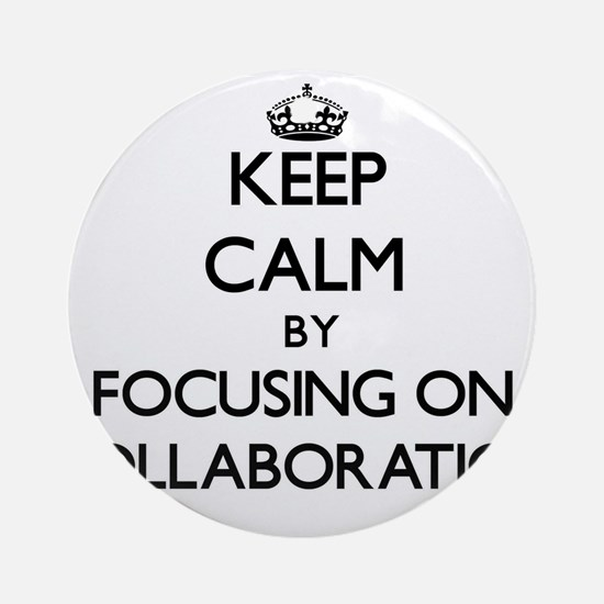 Keep Calm by focusing on Collabor Ornament (Round)