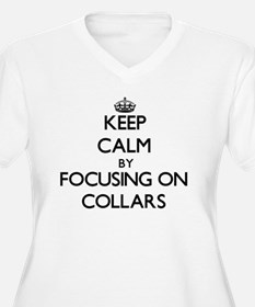 Keep Calm by focusing on Collars Plus Size T-Shirt