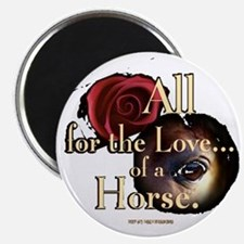 BUTTON - ALL FOR THE LOVE OF A HORSE Magnets