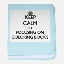 Keep Calm by focusing on Coloring Boo baby blanket