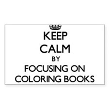 Keep Calm by focusing on Coloring Books Decal