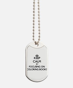 Keep Calm by focusing on Coloring Books Dog Tags