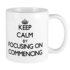 Keep Calm by focusing on Commencing Mugs