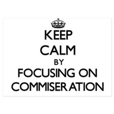 Keep Calm by focusing on Commiseration Invitations