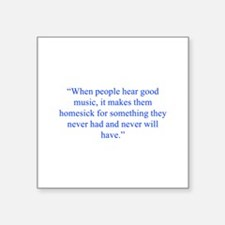 When people hear good music it makes them homesick