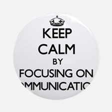 Keep Calm by focusing on Communic Ornament (Round)
