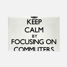 Keep Calm by focusing on Commuters Magnets