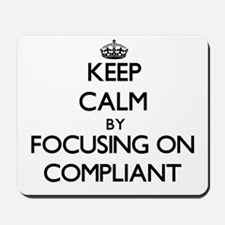 Keep Calm by focusing on Compliant Mousepad