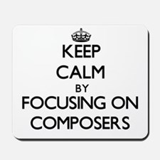 Keep Calm by focusing on Composers Mousepad