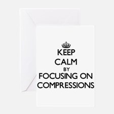 Keep Calm by focusing on Compressio Greeting Cards
