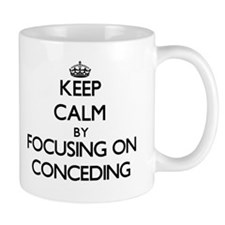 Keep Calm by focusing on Conceding Mugs