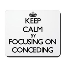 Keep Calm by focusing on Conceding Mousepad