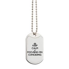 Keep Calm by focusing on Conceding Dog Tags