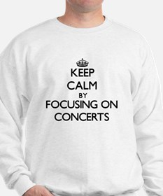 Keep Calm by focusing on Concerts Sweatshirt
