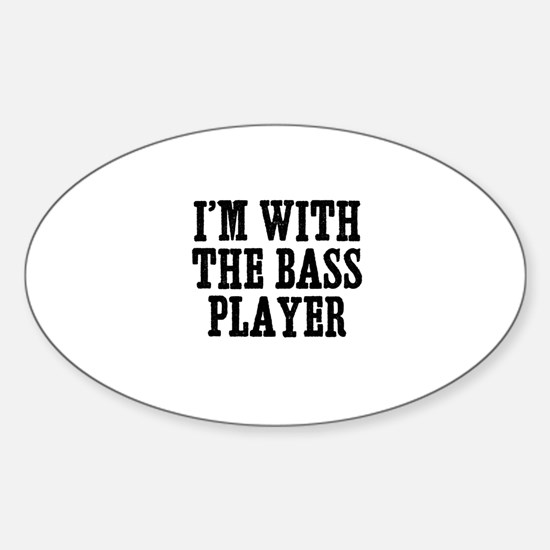 I'm with the bass player Oval Decal