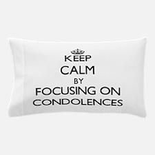 Keep Calm by focusing on Condolences Pillow Case
