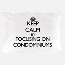 Keep Calm by focusing on Condominiums Pillow Case
