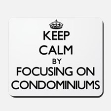 Keep Calm by focusing on Condominiums Mousepad
