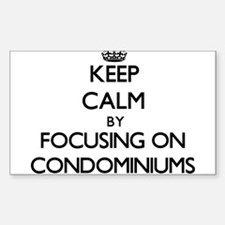 Keep Calm by focusing on Condominiums Decal
