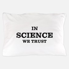 In Science We Trust Pillow Case