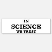 In Science We Trust Bumper Bumper Bumper Sticker