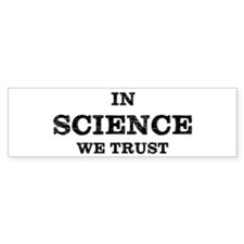 In Science We Trust Bumper Bumper Sticker