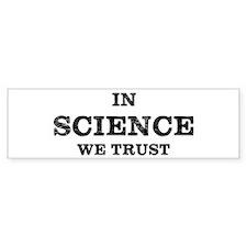 In Science We Trust Bumper Bumper Sticker