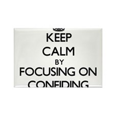 Keep Calm by focusing on Confiding Magnets