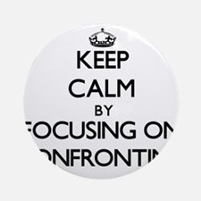 Keep Calm by focusing on Confront Ornament (Round)