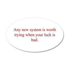 Any new system is worth trying when your luck is b