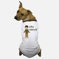 Why Worry? Dog T-Shirt