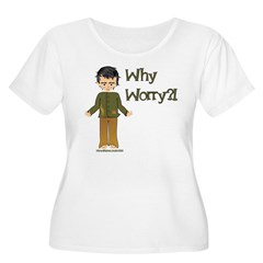 Why Worry? T-Shirt